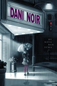 cover art of DANI NOIR by Nova Ren Suma, cover illustrated by Marcos Calo